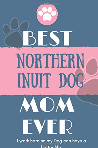 Best  Northern Inuit Dog Mom Ever Notebook  Gift: Lined Notebook  / Journal Gift, 120 Pages, 6x9, Soft Cover, Matte Finish