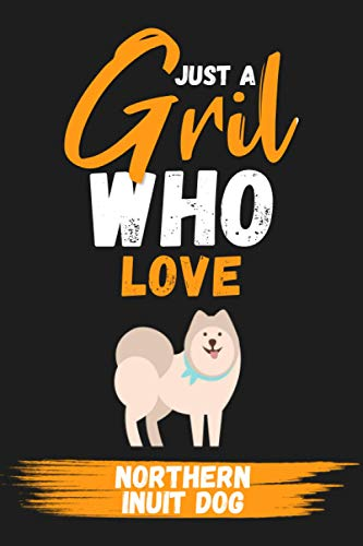 Just A Girl Who Love Northern Inuit Dog: lined Journal - Blank Paperback for Writing - notebook, Ruled, Writing – Birthday gift idea