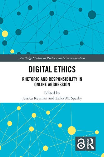 Digital Ethics: Rhetoric and Responsibility in Online Aggression (Routledge Studies in Rhetoric and Communication) (English Edition)
