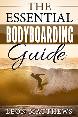 The Essential Bodyboarding Guide: Including Tips Tricks and Trips (English Edition)