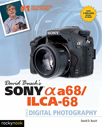 David Busch's Sony Alpha a68/ILCA-68 Guide to Digital Photography (The David Busch Camera Guide Series) (English Edition)