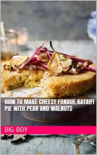 How To Make Cheesy Fondue Kataifi Pie with Pear and Walnuts (English Edition)