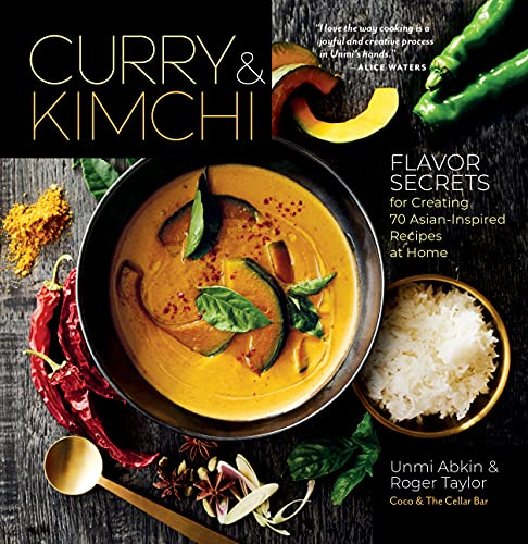 Curry and Kimchi: Flavor Secrets for Creating 70 Asian-Inspired Recipes at Home
